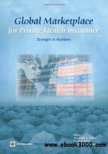 Global Marketplace for Private Health Insurance: Strength in Numbers free download