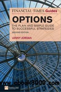 The Financial Times Guide to Options: The Plain and Simple Guide to Successful Strategies, 2nd Edition free download