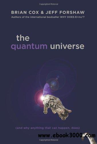 The Quantum Universe: (And Why Anything That Can Happen, Does) free download