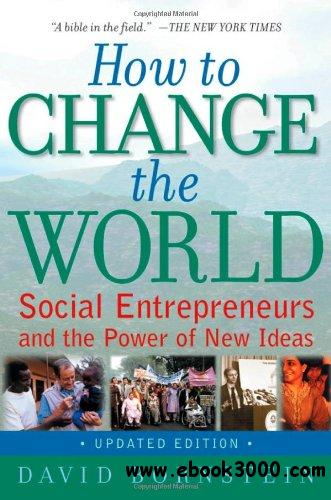 How to Change the World: Social Entrepreneurs and the Power of New Ideas, Updated Edition free download