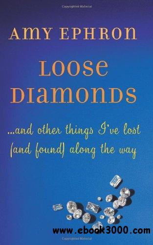 Loose Diamonds: ...and other things I've lost (and found) along the way free download