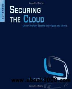 Securing the Cloud: Cloud Computer Security Techniques and Tactics free download