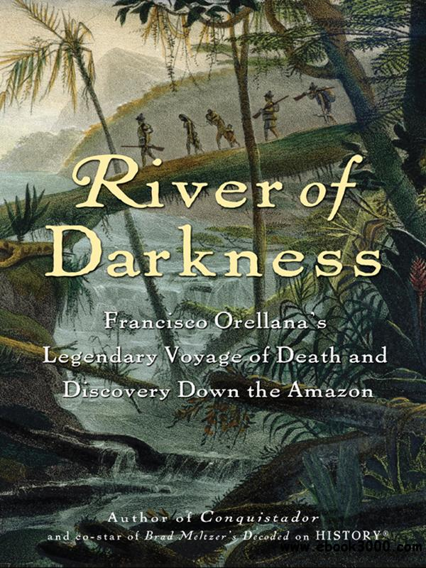River of Darkness: Francisco Orellana's Legendary Voyage of Death and Discovery Down the Amazon free download