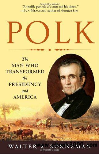 Polk: The Man Who Transformed the Presidency and America free download