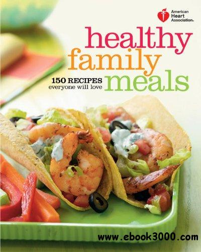 Healthy Family Meals: 150 Recipes Everyone Will Love free download
