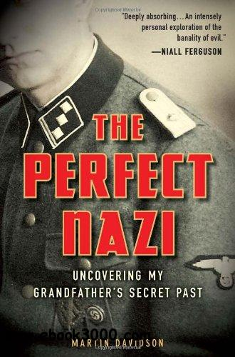 The Perfect Nazi: Uncovering My Grandfather's Secret Past free download