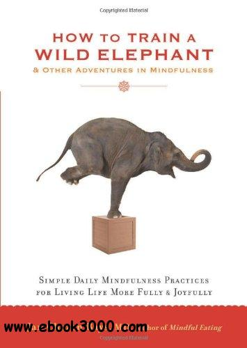 How to Train a Wild Elephant: And Other Adventures in Mindfulness free download