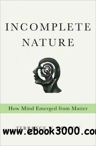 Incomplete Nature: How Mind Emerged from Matter free download