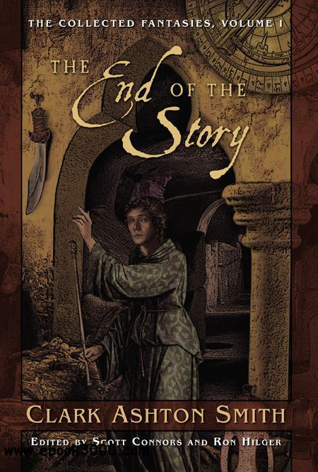 Clark Ashton Smith - The End of the Story (The Collected Fantasies of Clark Ashton Smith, Volume 1) free download