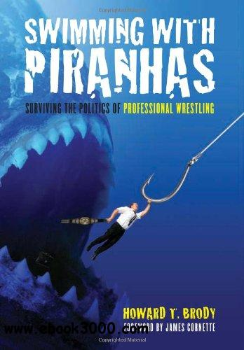 Swimming with Piranhas: Surviving the Politics of Professional Wrestling free download