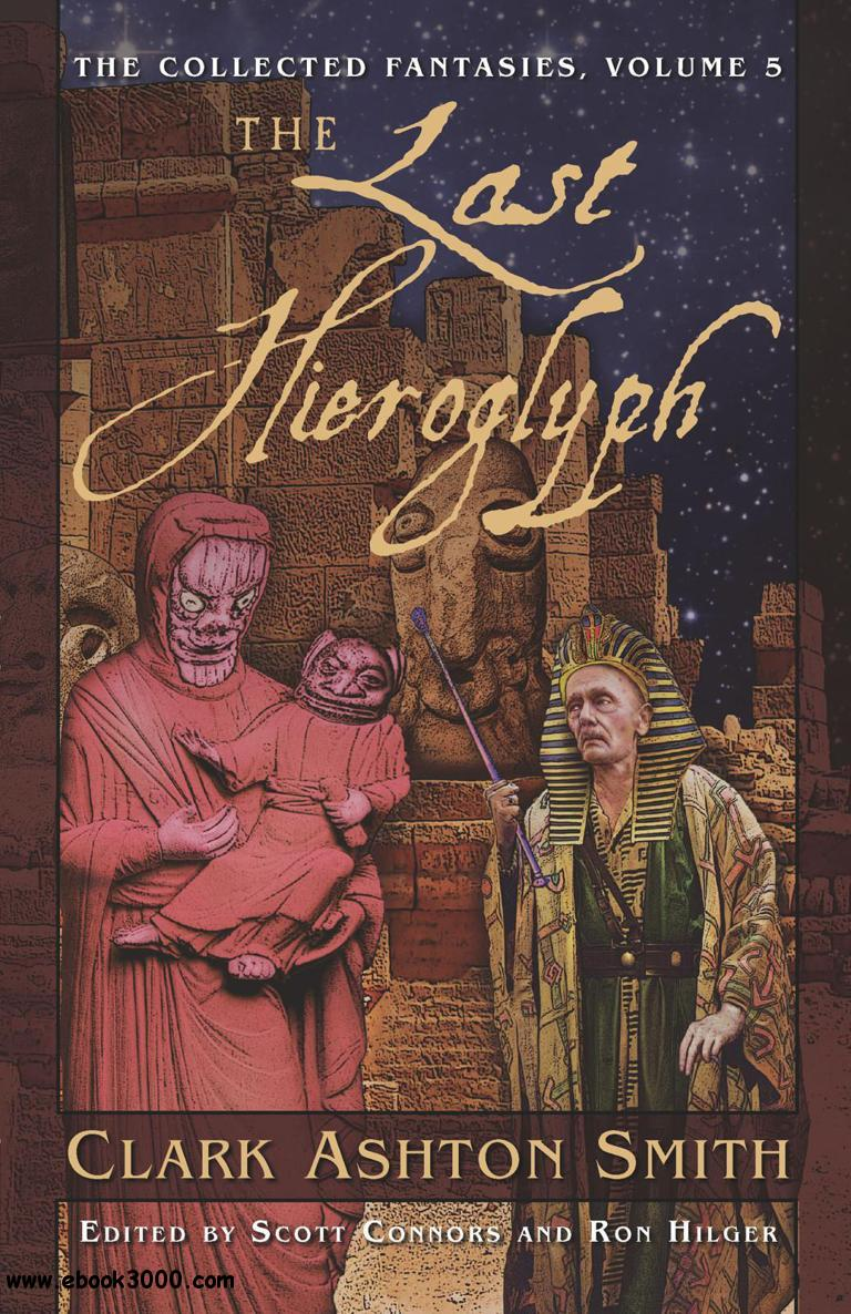 Clark Ashton Smith - The Last Hieroglyph (The Collected Fantasies of Clark Ashton Smith, Volume 5) free download