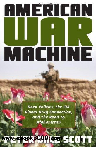 American War Machine: Deep Politics, the CIA Global Drug Connection, and the Road to Afghanistan free download