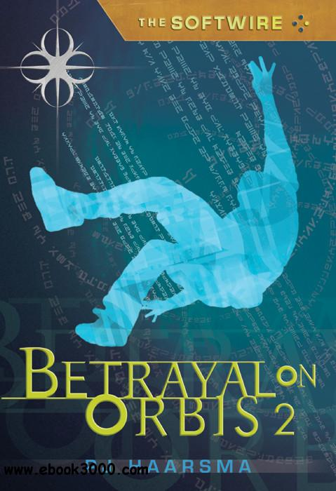 PJ Haarsma - The Softwire: Betrayal on Orbis 2 free download