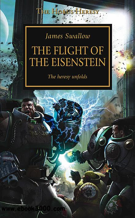 The Flight of the Eisenstein (Warhammer 40,000 Novels: Horus Heresy, Book 4) by James Swallow free download