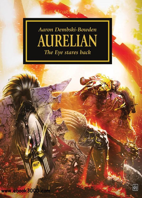 Aurelian: The Eye Stares Back (Warhammer 40,000 Novels: Horus Heresy, Book 17b) by Aaron Dembski-Bowden free download