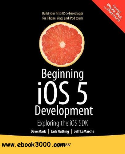 Beginning iOS 5 Development: Exploring the iOS SDK free download