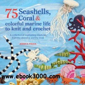 75 Seashells, Fish, Coral & colorful marine life to knit & crochet free download
