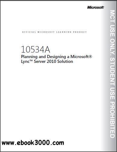 Course 10534A: Planning and Designing a Microsoft Lync Server 2010 Solution (Trainer Handbook) free download
