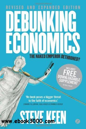 Debunking Economics - Revised and Expanded Edition: The Naked Emperor Dethroned? free download