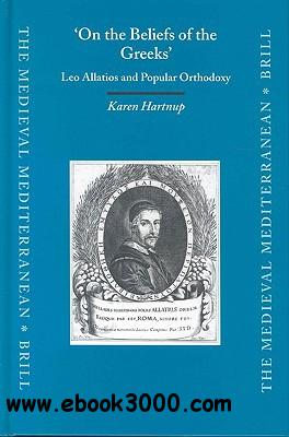On the Beliefs of the Greeks: Leo Allatios and Popular Orthodoxy free download