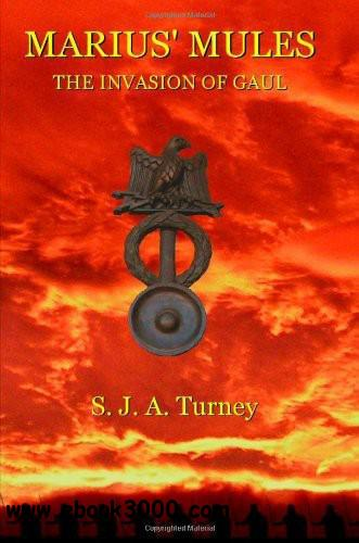 S.J.A. Turney - Marius' Mules: The Invasion of Gaul free download
