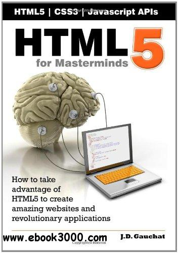 HTML5 for Masterminds: How to take advantage of HTML5 to create amazing websites and revolutionary applications free download
