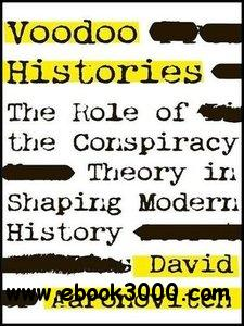 Voodoo Histories: The Role of the Conspiracy Theory in Shaping Modern History free download