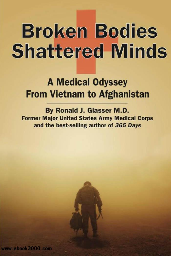 Broken Bodies, Shattered Minds: A Medical Odyssey from Vietnam to Afghanistan free download