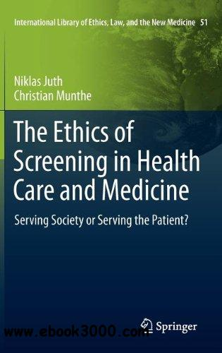 The Ethics of Screening in Health Care and Medicine: Serving Society or Serving the Patient free download