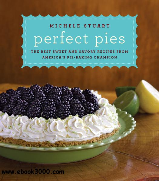 Perfect Pies: The Best Sweet and Savory Recipes from America's Pie-Baking Champion free download