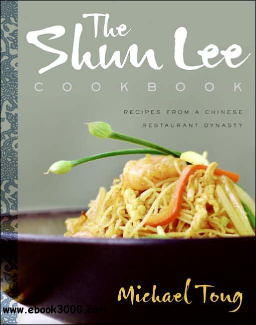 The Shun Lee Cookbook: Recipes from a Chinese Restaurant Dynasty free download