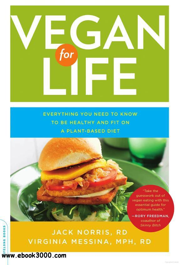 Vegan for Life: Everything You Need to Know to Be Healthy and Fit on a Plant-Based Diet free download