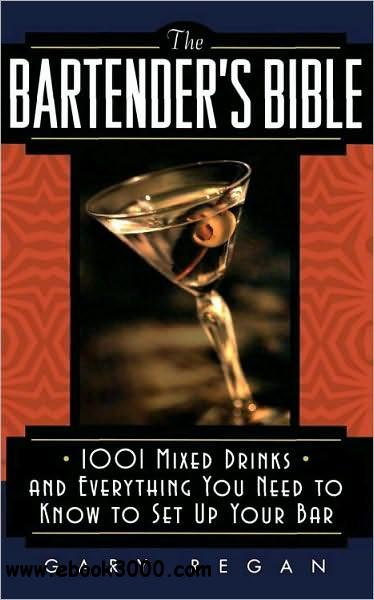 The Bartender's Bible: 1001 Mixed Drinks and Everything You Need to Know to Set Up Your Bar free download