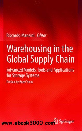 Warehousing in the Global Supply Chain: Advanced Models, Tools and Applications for Storage Systems free download