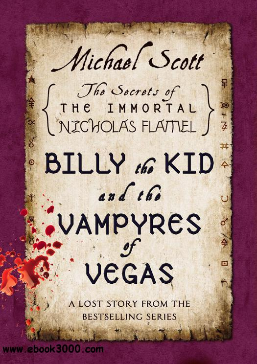 Billy the Kid and the Vampyres of Vegas: A Lost Story from the Secrets of the Immortal Nicholas Flamel - Michael Scott free download