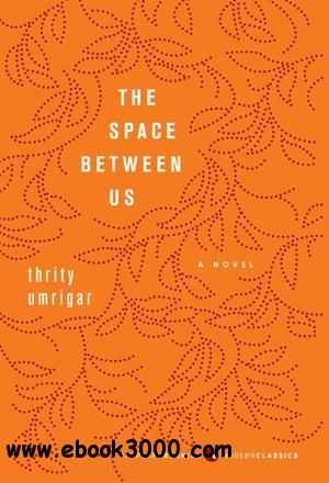 The Space Between Us - Thrity Umrigar free download