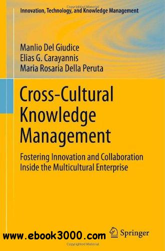 Cross-Cultural Knowledge Management: Fostering Innovation and Collaboration Inside the Multicultural Enterprise free download