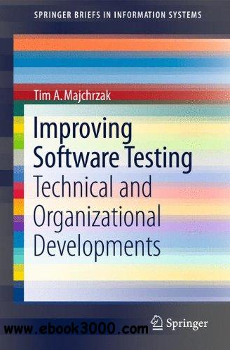 Improving Software Testing: Technical and Organizational Developments free download