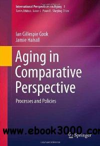 Aging in Comparative Perspective: Processes and Policies (International Perspectives on Aging) free download