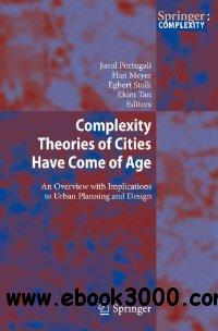 Complexity Theories of Cities Have Come of Age: An Overview with Implications to Urban Planning and Design free download