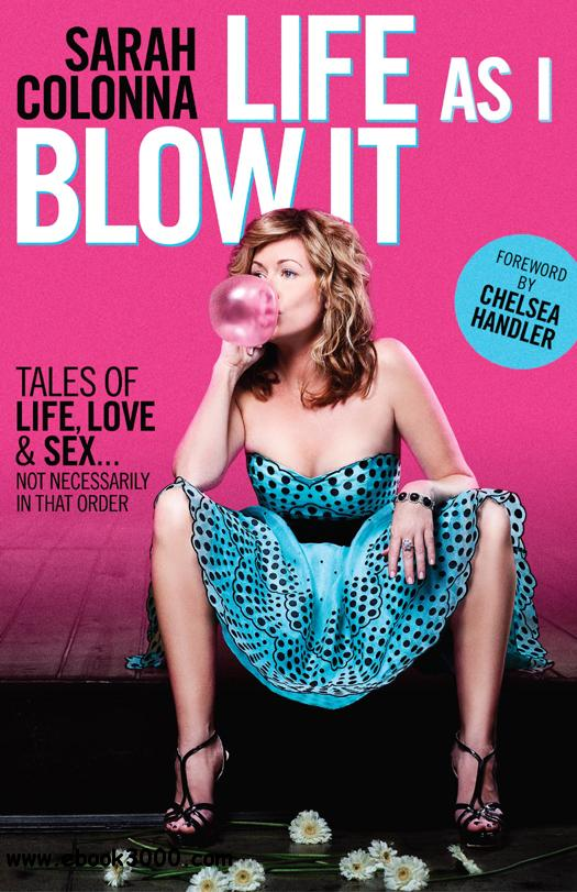 Life As I Blow It: Tales of Love, Life & Sex . . . Not Necessarily in That Order free download