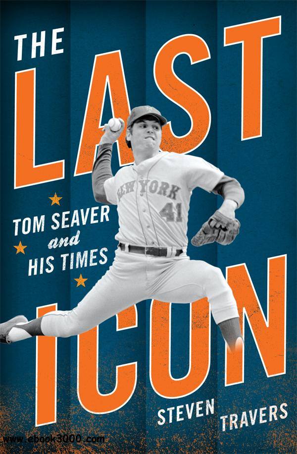 The Last Icon: Tom Seaver and His Times free download