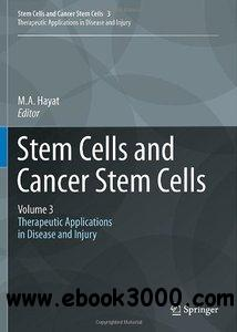 Stem Cells and Cancer Stem Cells, Therapeutic Applications in Disease and Injury: Volume 3 free download