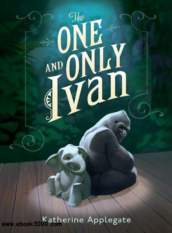 Katherine Applegate - The One and Only Ivan free download