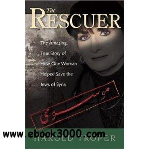 The Rescuer: The Amazing True Story of How One Woman Helped Save the Jews of Syria free download