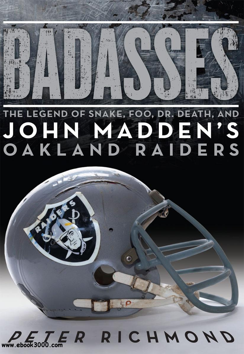Badasses: The Legend of Snake, Foo, Dr. Death, and John Madden's Oakland Raiders free download