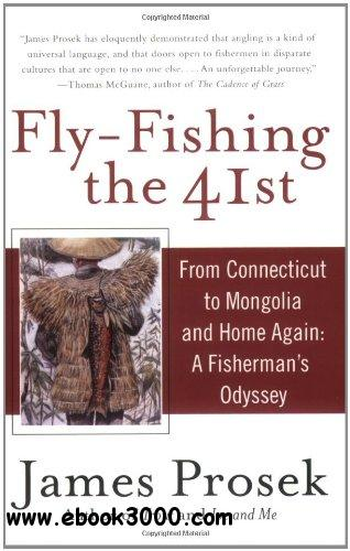 Fly-Fishing the 41st: From Connecticut to Mongolia and Home Again: A Fisherman's Odyssey free download