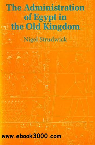 The Administration Of Egypt In the Old Kingdom (Studies in Egyptology) free download