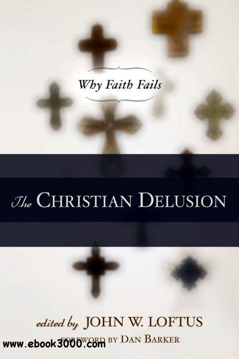 The Christian Delusion: Why Faith Fails free download