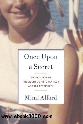 Once Upon a Secret: My Affair with President John F. Kennedy and Its Aftermath free download